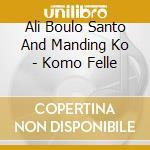 Komo felle cd musicale di Ali boulo santo & manding ko