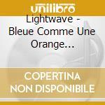 Bleue comme une orange cd musicale di Lightwave
