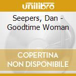 Good time woman cd musicale di Dan Seepers