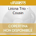 Cousins-dig. 06 cd musicale di Trio Liricna