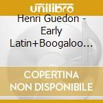 Early latin and boogaloo recordings .... cd musicale di Henri Guedon