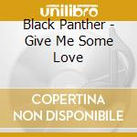 Black Panther - Give Me Some Love cd musicale di Panther Black