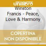 PEACE, LOVE & HARMONY (CD + DVD) cd musicale di WINSTON FRANCIS