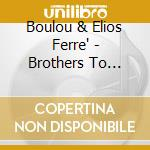 Ferre' Boulou & Elio - Brothers To Brothers cd musicale di FERRE'BOULOU