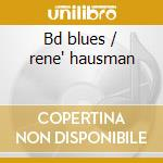 Bd blues / rene' hausman cd musicale di Bdb waters muddy
