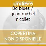 Bd blues / jean-michel nicollet cd musicale di Bdb b.b. king