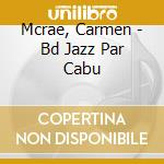 Le jazz de cabu - anthology 1954-1956 cd musicale di Carmen Mcrae