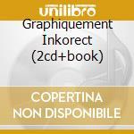 GRAPHIQUEMENT INKORECT  (2CD+BOOK) cd musicale di ARTISTI VARI