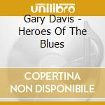 Heroes of the blues:very best of cd musicale di Gary Davis