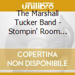 STOMPIN'ROOM ONLY cd musicale di MARSHALL TUCKER BAND