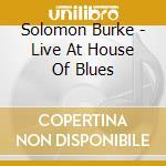 Solomon Burke - Live At House Of Blues cd musicale di BURKE SOLOMON
