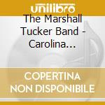 The Marshall Tucker Band - Carolina Dreams+B.T. Live cd musicale di MARSHALL TUCKER BAND