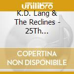 25th anniversary cd musicale di K.D. LANG & THE RECL