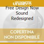 FREE DESIGN NOW SOUND REDESIGNED          cd musicale di Design Free