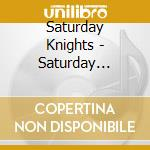 SATURDAY KNIGHTS EP                       cd musicale di Knights Saturday
