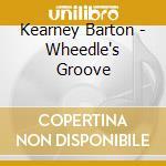 WHEEDLE'S GROOVE                          cd musicale di Kearney Barton