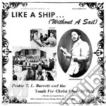 Like a ship (without asail) cd musicale di T.L. BARRETT & THE Y
