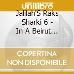 RAKS SHAKRI 6/In a Beirut Mood cd musicale di JALILAH