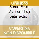 Bantu Feat. Ayuba - Fuji Satisfaction cd musicale di Feat.ayuba Bantu