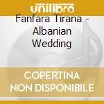 Albanian wedding 07 cd musicale di Tirana Fanfara