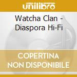 Watcha Clan - Diaspora Hi-Fi cd musicale di Clan Watcha