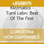 Tuml lebn the best dig. cd musicale di KLEZMATICS