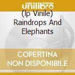 (LP VINILE) RAINDROPS AND ELEPHANTS                   lp vinile di [DUNKELBUNT]