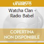 Radio babel cd musicale di Clan Watcha