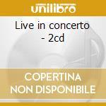 Live in concerto - 2cd cd musicale di Harum Procol