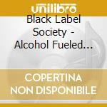 Alcohol fueled bewtality cd musicale di Black label society
