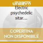 Electric psychedelic sitar headswirlers cd musicale di Artisti Vari