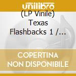 (LP VINILE) Texas flashbacks vol.1 lp vinile di Artisti Vari