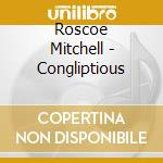 Congliptious cd musicale di Roscoe Mitchell