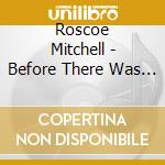Before there was sound cd musicale di Roscoe Mitchell