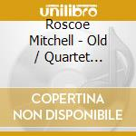 Old/quartet sessions cd musicale di Roscoe Mitchell