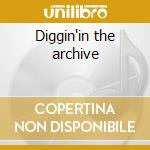 Diggin'in the archive cd musicale