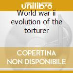 World war ii evolution of the torturer cd musicale