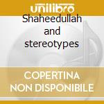 Shaheedullah and stereotypes cd musicale