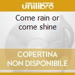 Come rain or come shine cd musicale di Connie Francis