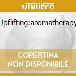 Upflifting:aromatherapy cd musicale di Artisti Vari