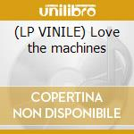 (LP VINILE) Love the machines lp vinile