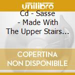 CD - SASSE - MADE WITH THE UPPER STAIRS OF HEAVEN cd musicale di SASSE