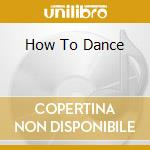 HOW TO DANCE cd musicale di NOZE