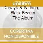 CD - DAPAYK & PADBERF - BLACK BEAUTY cd musicale di DAPAYK & PADBERG