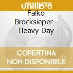CD - BROCKSIEPER, FALKO   - HEAVY DAY cd musicale di BROCKSIEPER, FALKO
