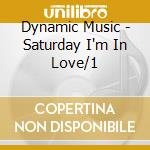 DYNAMIC MUSIC - SATURDAY I'M IN LOVE/1    cd musicale di Artisti Vari
