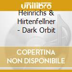 DARK ORBIT                                cd musicale di HEINRICHS & HIRTENFE