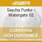 Sascha Funke - Watergate 02 cd musicale di Sascha Funke