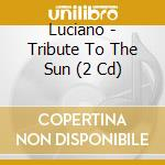 TRIBUTE TO THE SUN                        cd musicale di LUCIANO