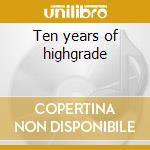 Ten years of highgrade cd musicale di Artisti Vari